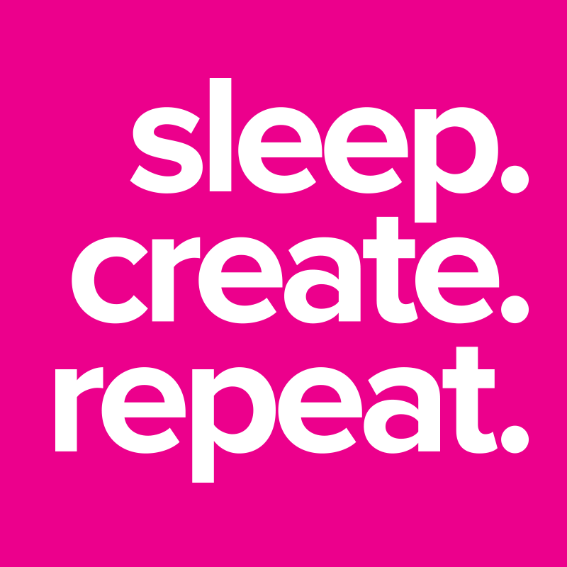 sleep-create-repeat.png