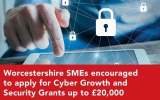 Worcestershire SMEs encouraged to apply for Cyber Growth and Security Grants up to £20,000