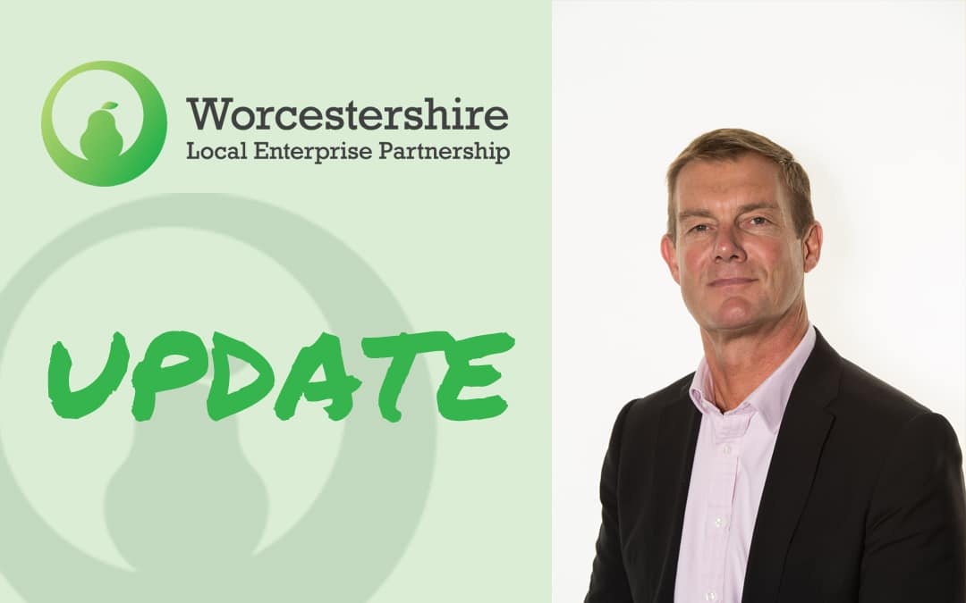 WORCESTERSHIRE LOCAL ENTERPRISE PARTNERSHIP UPDATE FROM MARK STANSFIELD