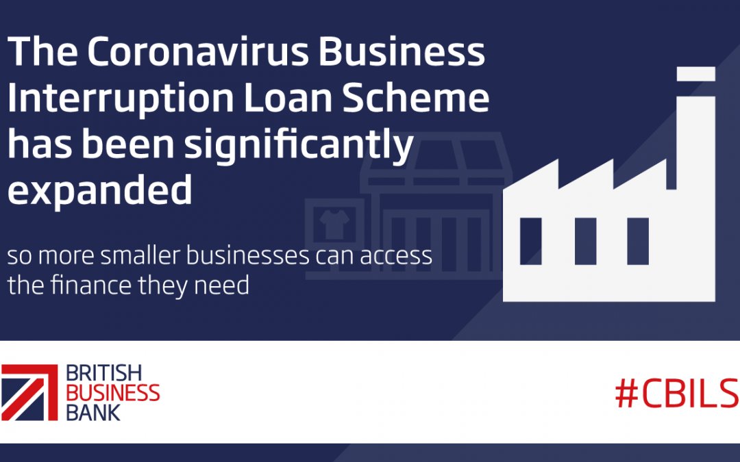 CORONAVIRUS BUSINESS INTERRUPTION LOAN SCHEME EXPANDED TO BENEFIT MORE SMALLER BUSINESSES ACROSS THE UK